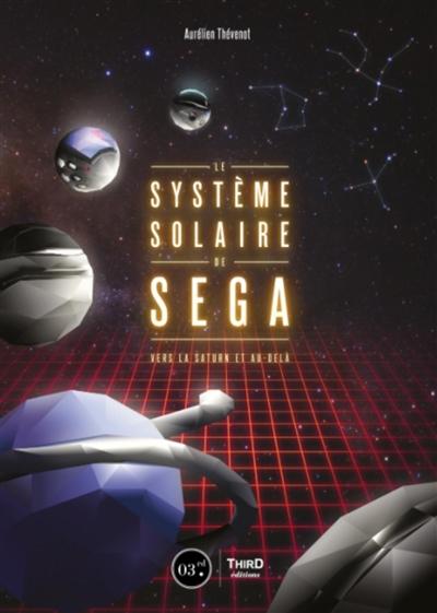Systeme solaire de Sega (Le): Vers la Saturn et au-dela | 9782377841516